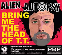 Alien Autopsy - Bring Me The Head Of T.T.